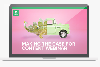 Making a Case for Content Webinar